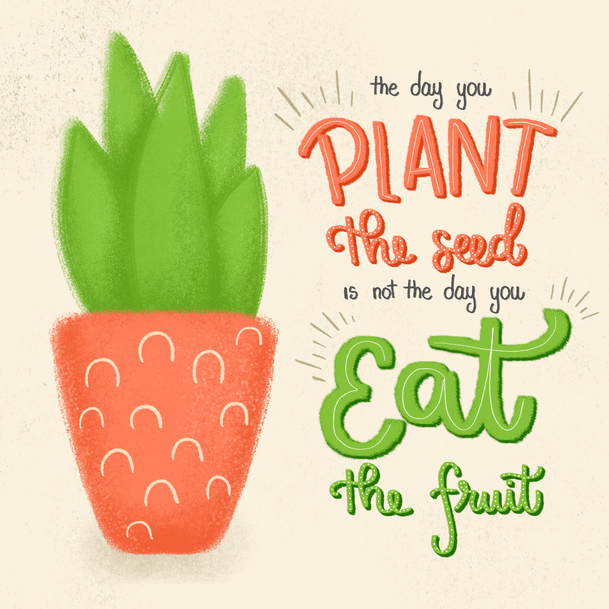 the-day-you-plant-the-seed-its-not-the-day-you-eat-the-fruit