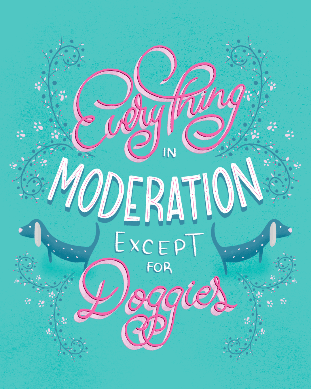 everything-in-moderation-except-for-dogs