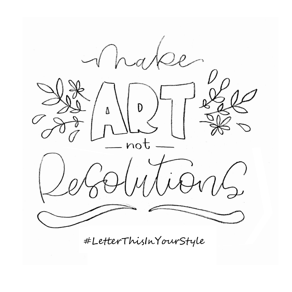 make-art-not-resolutions-letter-this-in-your-style-sketch